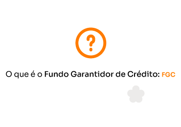 O que é o Fundo Garantidor de Crédito: FGC