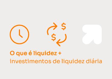O que é liquidez + investimentos com liquidez diária