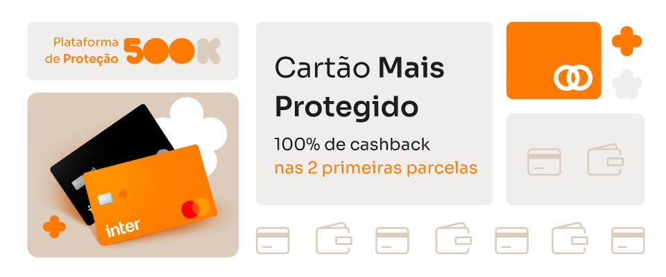 Banner mostra cartões de crédito inter e condições especiais do cartão mais protegido: 100% de cashback nas 2 primeiras parcelas.